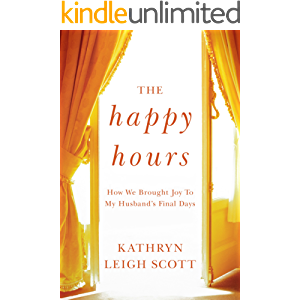 The Happy Hours: How We Brought Joy to My Husband's Final Days (Kindle Single)