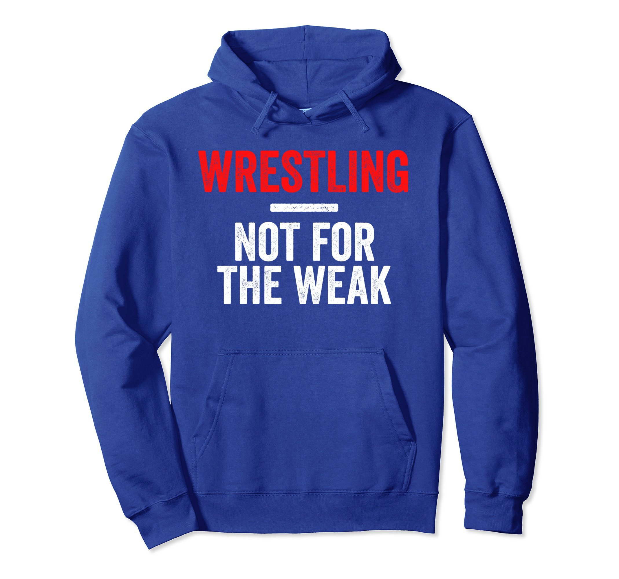Unisex Not For The Weak Wrestling Hoodie for Wrestlers, Gift, Red Large Royal Blue by Wrestling Shirts and Wrestling Shoes