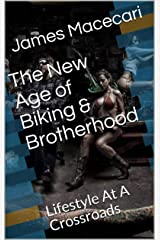 The New Age of Biking & Brotherhood: Lifestyle At A Crossroads Kindle Edition