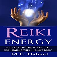 Reiki Energy: Discover the Ancient Arts of Self-Healing the Mind and Body