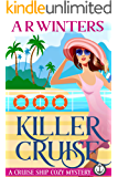 Killer Cruise: A Humorous Cruise Ship Cozy Mystery (Cruise Ship Cozy Mysteries Book 1)