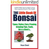 The Little Book Of Bonsai: Everything That You Need To Know About Japanese Bonsai In Plain English
