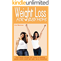 Weight Loss for Busy Moms:: The True Story of  How a Super Busy Mom Lost 80 Lbs. in 5 Months