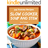 345 Yummy Slow Cooker Soup and Stew Recipes: Keep Calm and Try Yummy Slow Cooker Soup and Stew Cookbook