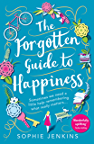 The Forgotten Guide to Happiness: The uplifting and unforgettable feel-good romance you need to read this summer