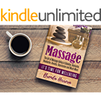 Massage: The Art of Massage Aiding in Diabetes, Backache, Headache, Anxiety, Depression and Much More (Diabetes, Wellness, Well-being, Relaxation)