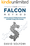The FALCON Method: A Proven System for Building Passive Income and Wealth Through Stock Investing