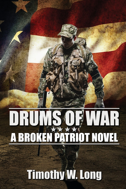 Read Online Drums of War: A Broken Patriot Novel (Volume 1) PDF