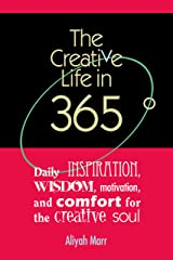 The Creative Life in 365 Degrees: Daily Inspiration, Wisdom, Motivation & Comfort for the Creative Soul Kindle Edition