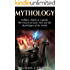 Mythology: Folklore, Myths & Legends: The History of  Gods, Men and the Mythologies of the  World (Myths and Legends, Mythologies of the World Book 1)