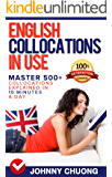 English Collocations In Use: Master 500+ Collocations Explained In 10 Minutes A Day (English Edition)