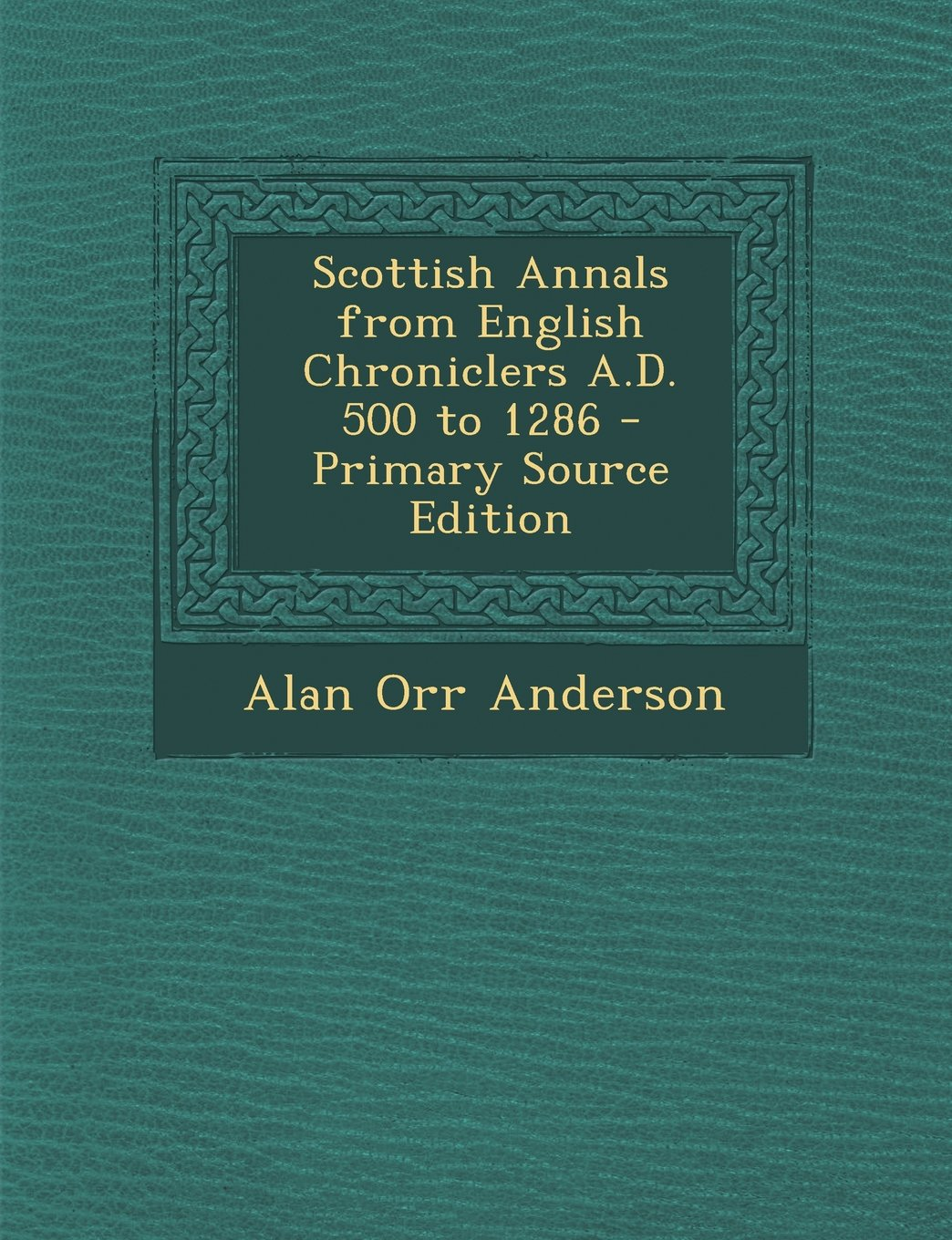 Read Online Scottish Annals from English Chroniclers A.D. 500 to 1286 - Primary Source Edition ebook