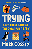 Trying: Love, Loose Pants, and the Quest for a Baby (English Edition)
