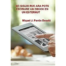 No siguis ruc ara pots escriure un ebook en un esternut (Catalan Edition) Apr 18, 2012