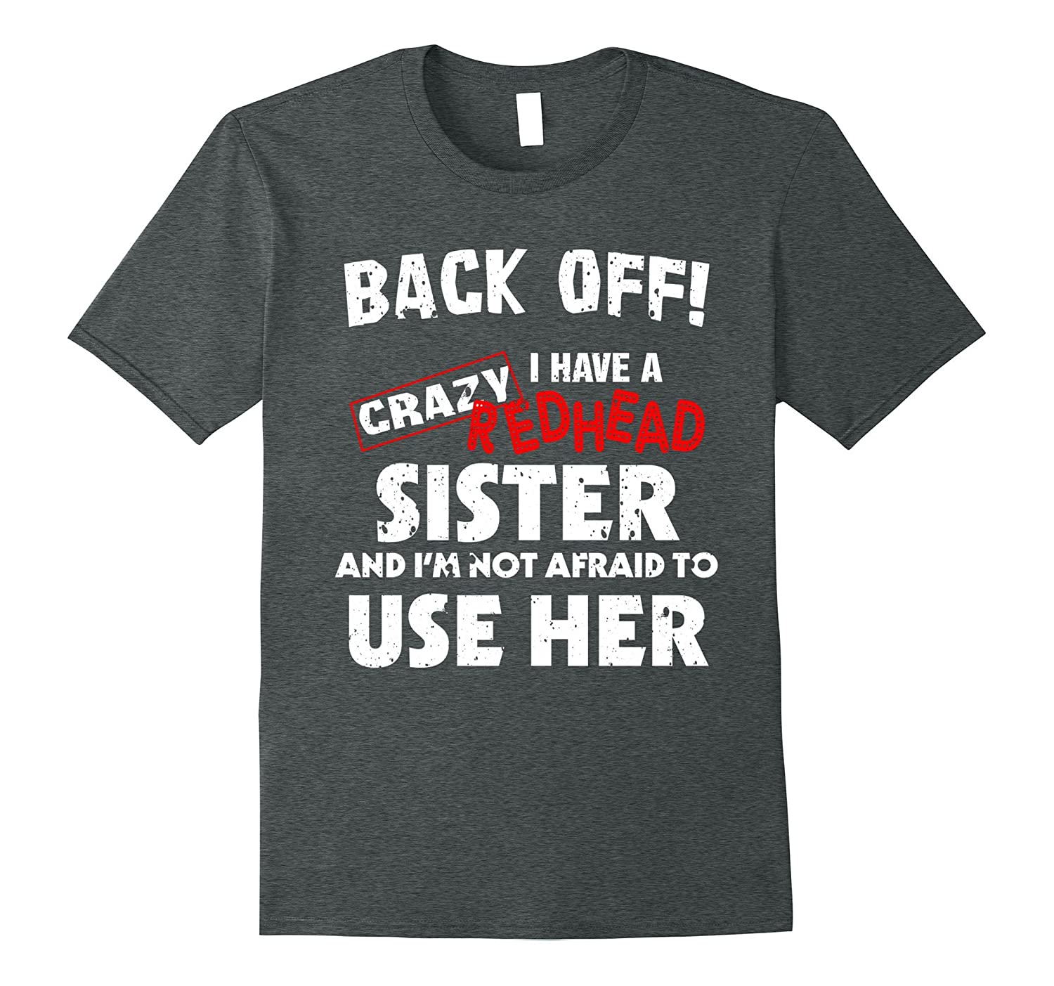 BACK OFFF ! I HAVE A CRAZY REDHEAD SISTER T SHIRT-TH