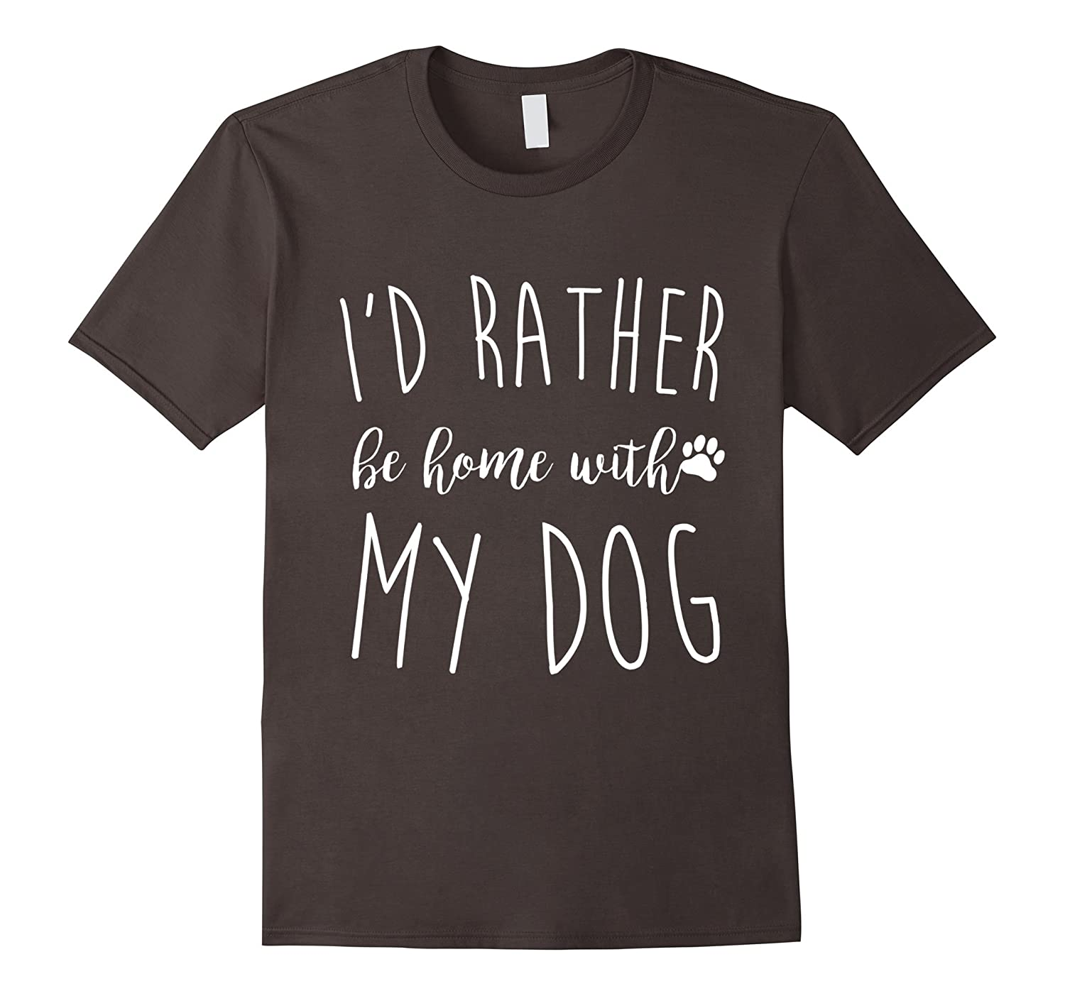 I'd Rather Be Home With My Dog T Shirt, Funny Pet T Gift-FL