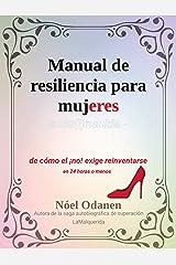 Manual de Resiliencia para Mujeres: de cómo el ¡no! exige reinventarse en 24 horas o menos (La Re(i)nacida nº 1) (Spanish Edition) Kindle Edition