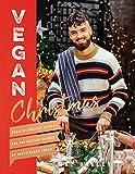 Vegan Christmas: Over 70 amazing vegan recipes for the festive season and holidays, from Avant Garde Vegan