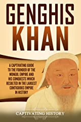 Genghis Khan: A Captivating Guide to the Founder of the Mongol Empire and His Conquests Which Resulted in the Largest Contiguous Empire in History Kindle Edition