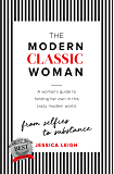 The Modern Classic Woman: From Selfies to Substance - A Woman's Guide to Holding her Own in this Crazy Modern World.