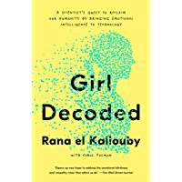 Girl Decoded: A Scientist's Quest to Reclaim Our Humanity by Bringing Emotional Intelligence to Technology (English…