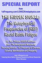 The Hidden Signal: The Metaphysical Frequencies of (RBF) Racial Battle Fatigue Kindle Edition