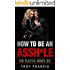 How To Be An Assh*le: That Beautiful Women Love