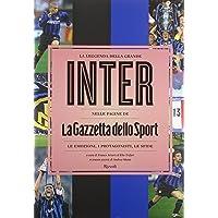 La leggenda della grande Inter nelle pagine de «La Gazzetta dello Sport». Le emozioni, i protagonisti, le sfide. Ediz. illustrata
