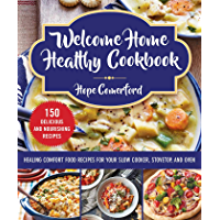 Welcome Home Healthy Cookbook: Healing Comfort Food Recipes for Your Slow Cooker, Stovetop, and Oven