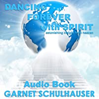 Dancing Forever with Spirit: Astonishing Insights from Heaven