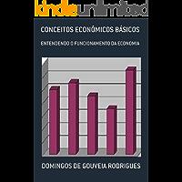 CONCEITOS ECONÔMICOS BÁSICOS: ENTENDENDO O FUNCIONAMENTO DA ECONOMIA (TEORIA ECONÔMICA Livro 4)