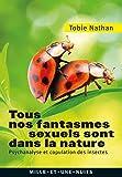 Tous nos fantasmes sexuels sont dans la nature: Psychanalyse et copulation des insectes