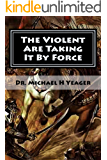 The Violent Are Taking It By Force: Aggressively Taking What Belongs to You in the Name of JESUS (English Edition)