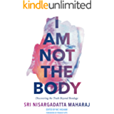 I Am Not the Body: Discovering the Truth Beyond Bondage