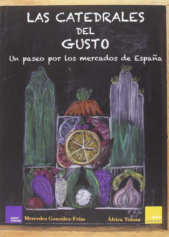 Las Catedrales Del Gusto: Un paseo por loa mercados de España ESTRELLAS DE LA GASTRONOMIA: Amazon.es: TOLOSA, ÁFRICA, GONZÁLEZ-FRÍAS MARTINEZ, MERCEDES: Libros
