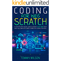 Coding For Kids Scratch: A Step By Step Visual Guide To Create Your Own Easy and Fun Computer Games ( Computer Coding…