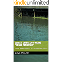 """Climate Change 2019 Means """"Human Extinction"""": United Nations Report: All Lost on Planet Earth"""
