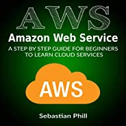 AWS - Amazon Web Service: A Step by Step Guide for Beginners to Learn Cloud Services