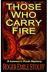 Those Who Carry Fire (A Lawson's Peak Mystery Book 2) Kindle Edition