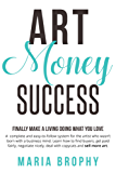 Art Money & Success: A complete and easy-to-follow system for the artist who wasn't born with a business mind. (English Edition)