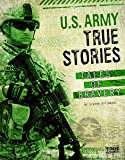 U.S. Army True Stories: Tales of Bravery (Courage Under Fire)