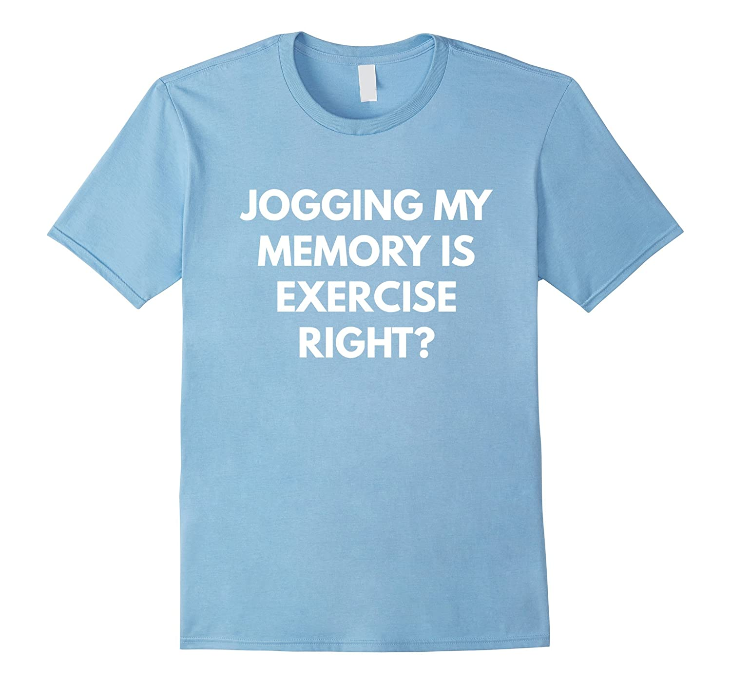 3c414207d Jogging My Memory Is Exercise Right t-shirt – Funny Puns-BN – Banazatee