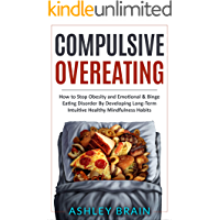 Compulsive Overeating: How to Stop Obesity and Emotional & Binge Eating Disorder by Developing Long-Term Intuitive…