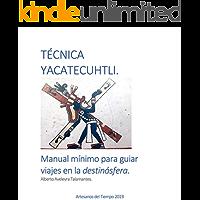 Técnica Yacatecuhtli.: Manual mínimo para guiar viajes en la destinósfera.