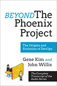 Beyond The Phoenix Project: The Origins and Evolution Of DevOps (Official Transcript of The Audio Series)