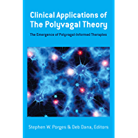 Clinical Applications of the Polyvagal Theory: The Emergence of Polyvagal-Informed Therapies (Norton Series on Interpersonal Neurobiology)