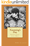 Xiaoming's Day: HSK Graded Bilingual Story: level 1 (150 words) (English Edition)