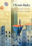 I Premio Ripley: Relatos de ciencia ficción y terror (Spanish Edition)