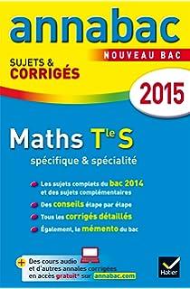 Annales Annabac 2015 Maths Tle S spécifique & spécialité: sujets et corrigés du bac -