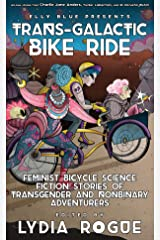 Trans-Galactic Bike Ride: Feminist Bicycle Science Fiction Stories of Transgender and Nonbinary Adventurers (Bikes in Space) Paperback